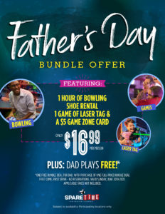 Father's Day Bundle Offer: Featuring 1 game of bowling, shoe rental, 1 game of laser tag & a $5 Game Zone card for $16.99 per person. Plus, Dad plays free!