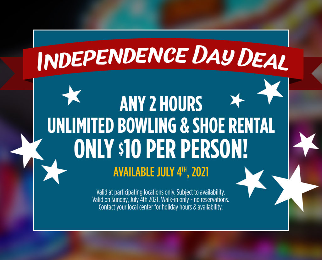 independence day deal any 2 hours unlimited bowling & shoe rental only $10 per person available july 4th 2021